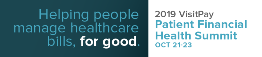 Helping people manage healthcare bills, for good. 2019 VisitPay Patient Financial Health Summit. Oct 21-23